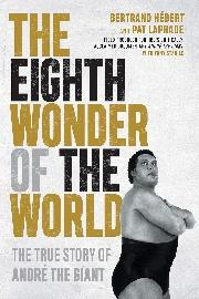 The Eighth Wonder of the World: The True Story of André the Giant: Hébert,  Bertrand, Laprade, Pat, Stabile, Tony: 9781770414662: Books - Amazon.ca