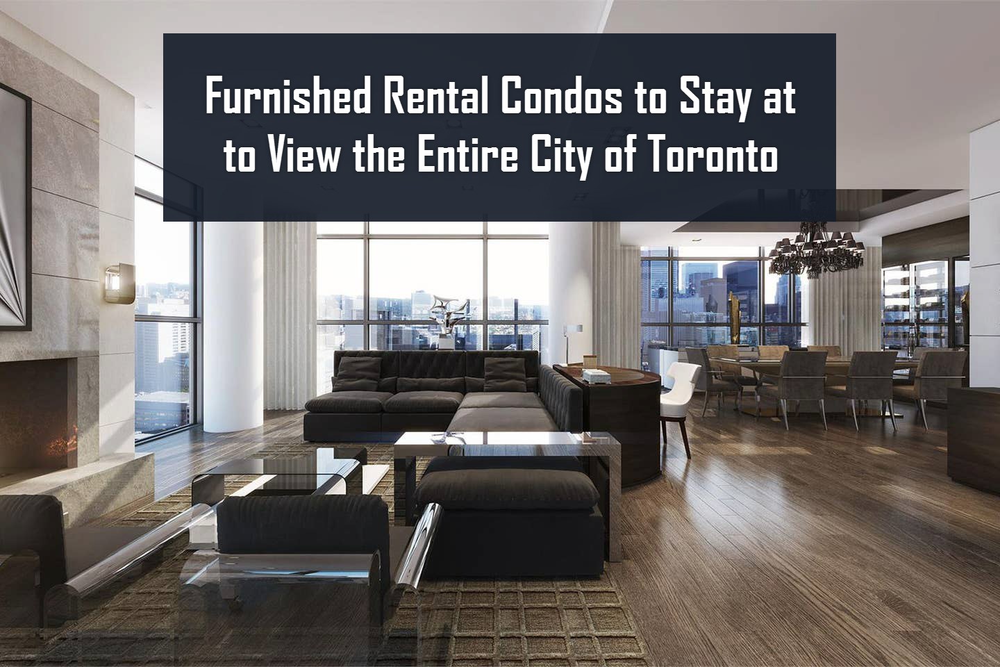 Furnished Rental Condos to Stay at to View the Entire City of Toronto