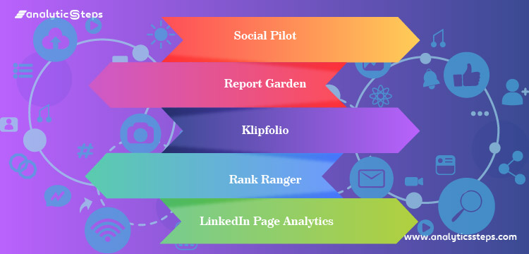 Highlighting the topmost LinkedIn Analytical tools including Social Pilot, Report Garden, Klipfolio, Rank Ranger, and LinkedIn Page Analytics