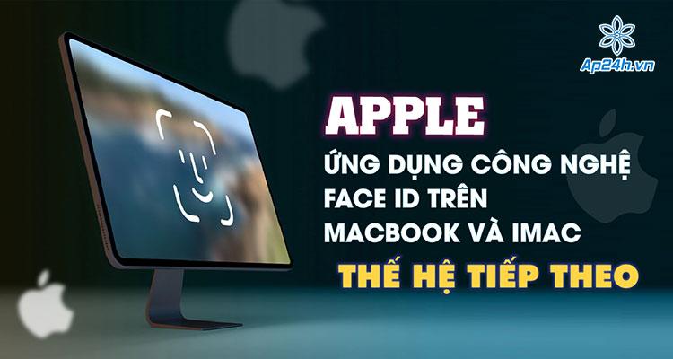 Face ID sẽ có mặt trên máy tính của Apple