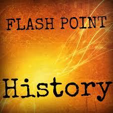 Flash Point History • History-Podcasts