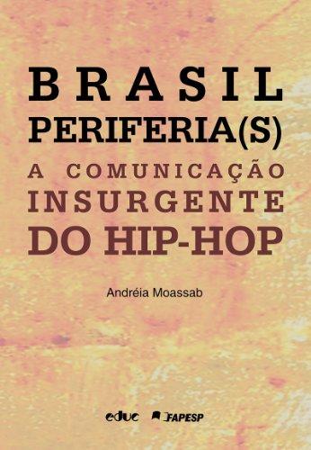 Brasil Periferia(s): a comunicação insurgente do Hip-Hop. Andréia Moassab. Educ. São Paulo, 2011.