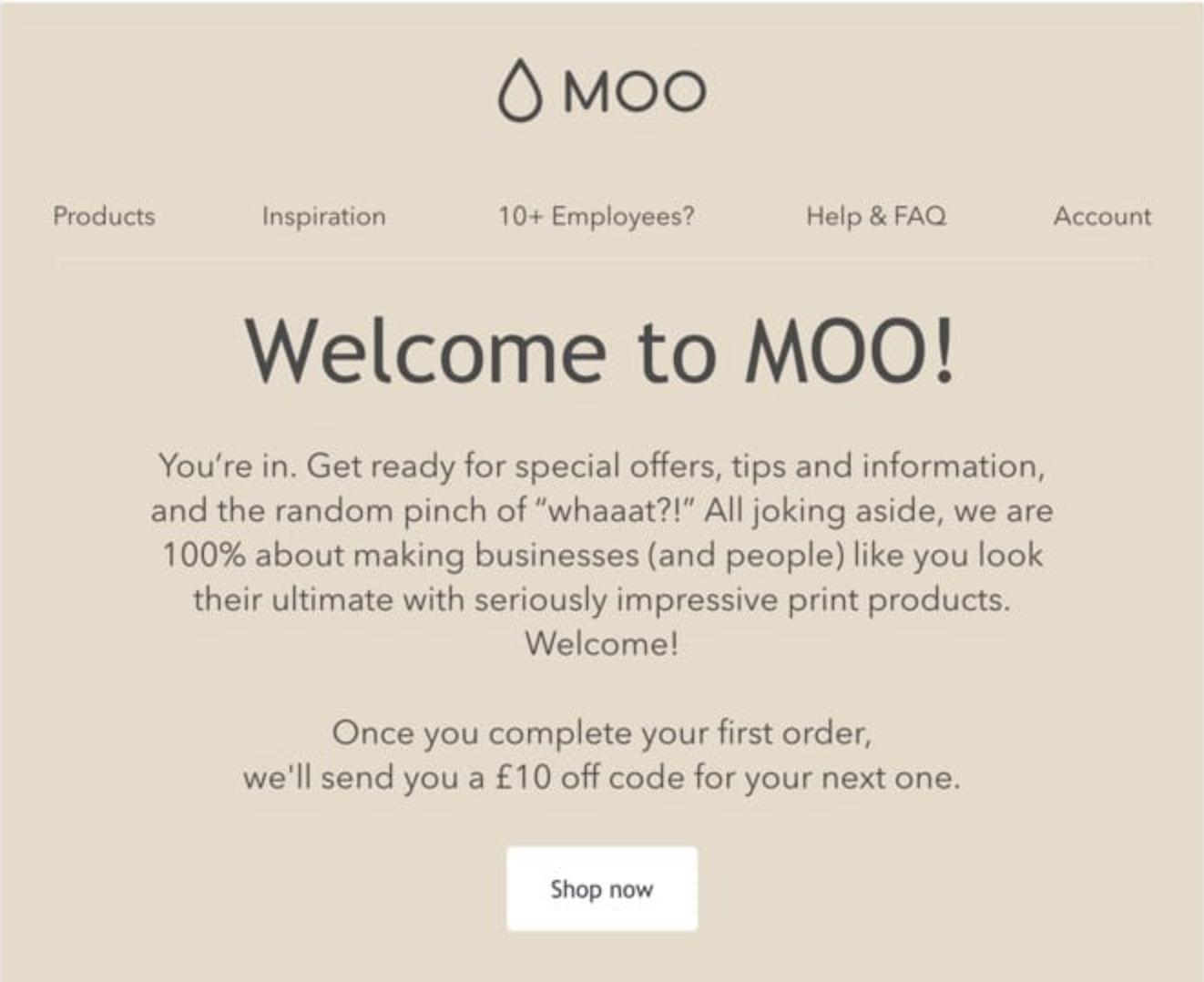 """Learn copywriting from this email marketing newsletter example from MOO. Showing the power of conversational copy. """"You're in. Get ready for special offers, tips and information, and the random pinch of """"whaaat?!"""""""
