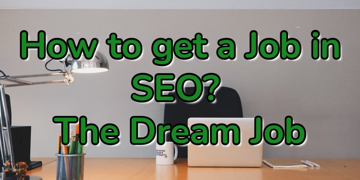 How to get a Job in SEO? The Dream Job