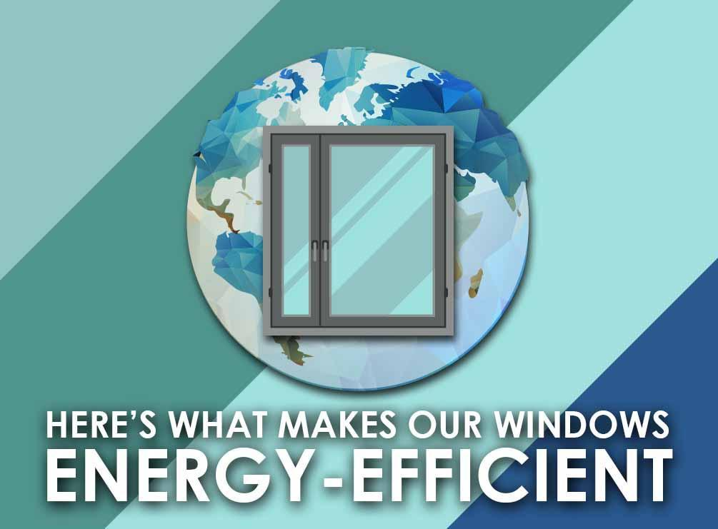 Here s what makes our windows energy efficient for What makes a window energy efficient