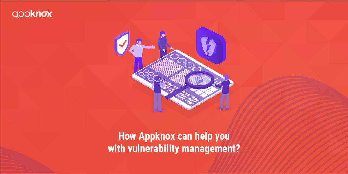How Appknox can help you with vulnerability management?