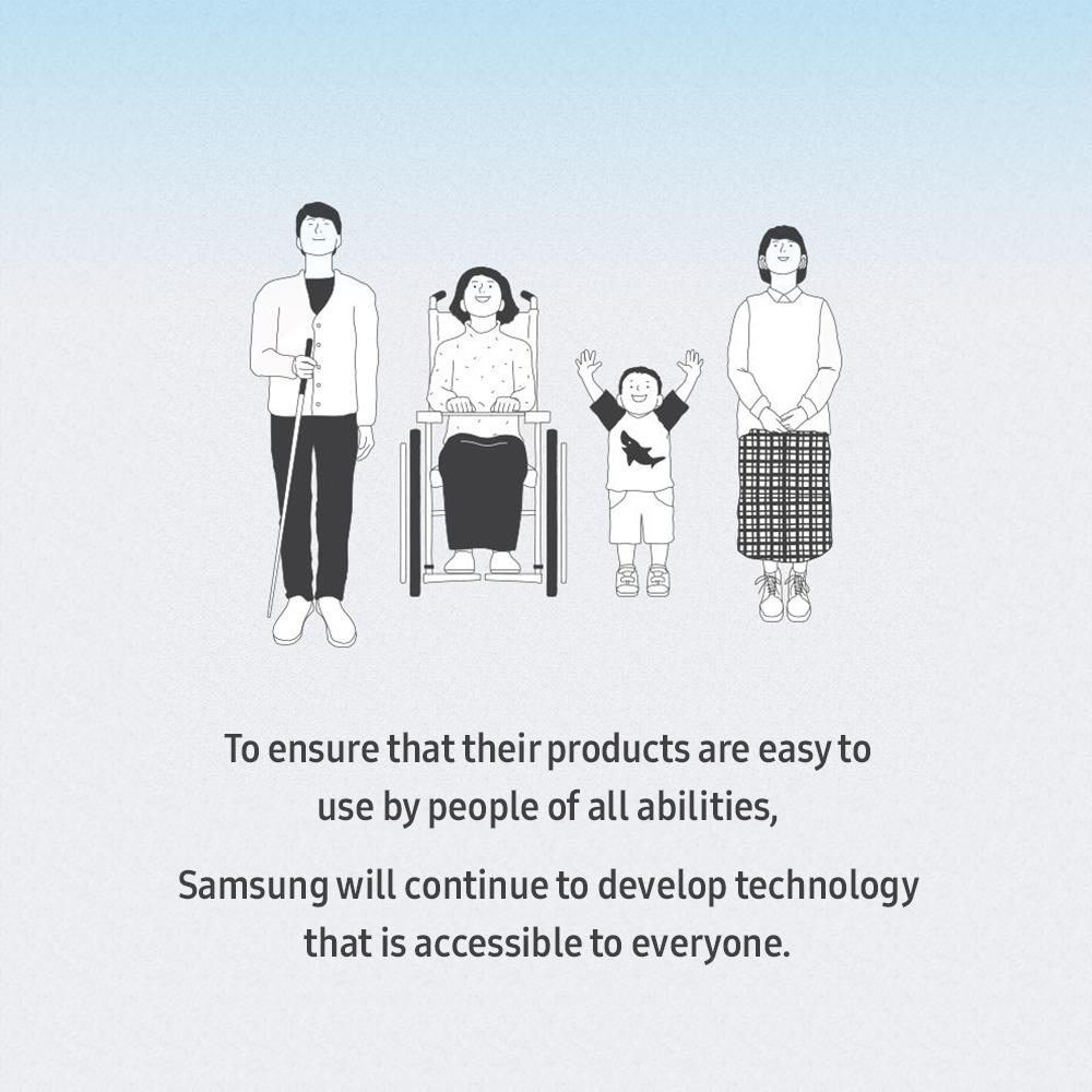 To ensure that their products are easy to use by people of all abilities, Samsung will continue to develop technology that is accessible to everyone.