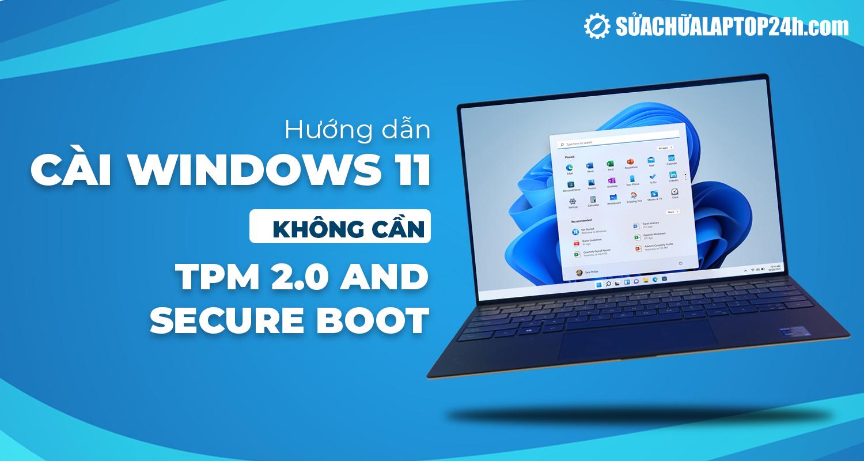 Cài Windows 11 không cần TPM 2.0 and Secure Boot