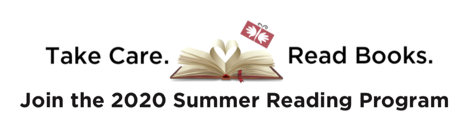 Take Care.  Read Books.  Join the 2020 Summer Reading Program
