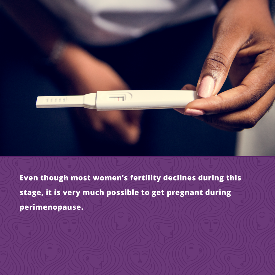 It is possible to get pregnant during perimenopause.