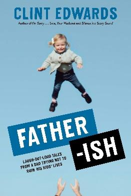 Father-ish: Laugh-Out-Loud Tales From a Dad Trying Not to Ruin His Kids'  Lives: Edwards, Clint: 9781645671466: Amazon.com: Books
