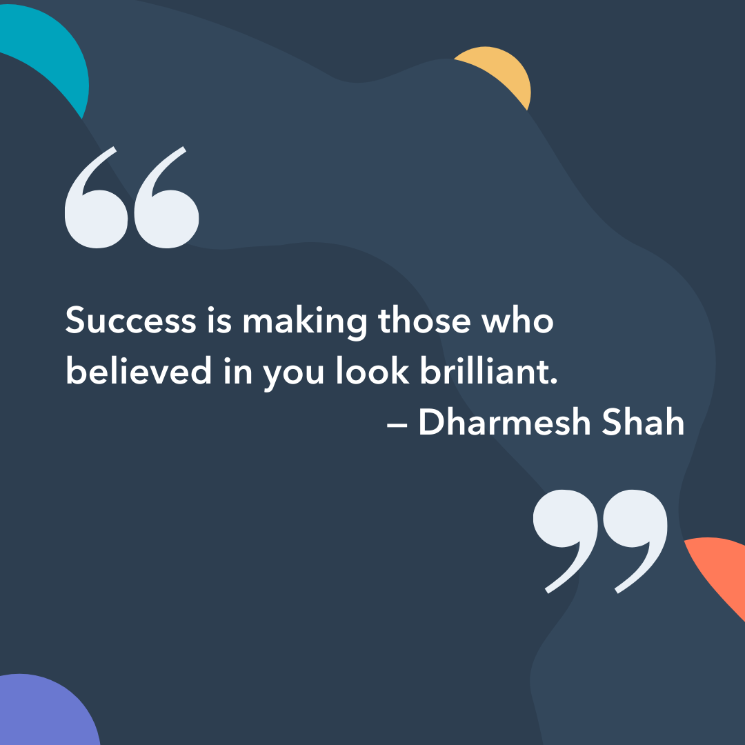 Instagram captions: Success is making those who believed in you look brilliant.