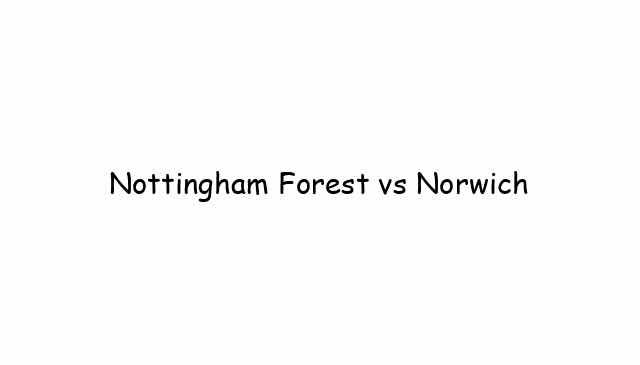 Nottingham Forest vs Norwich
