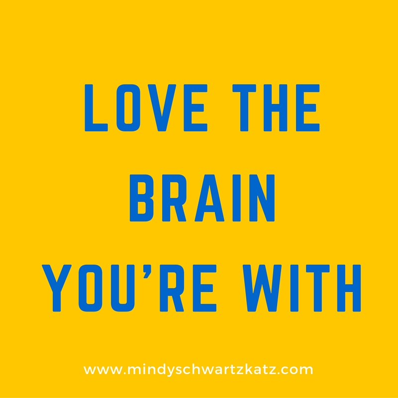 Love the Brain You're With