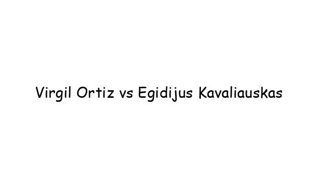 Virgil Ortiz vs Egidijus Kavaliauskas