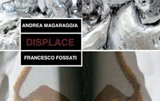 Francesco Fossati  e Andrea Magaraggia - Displace