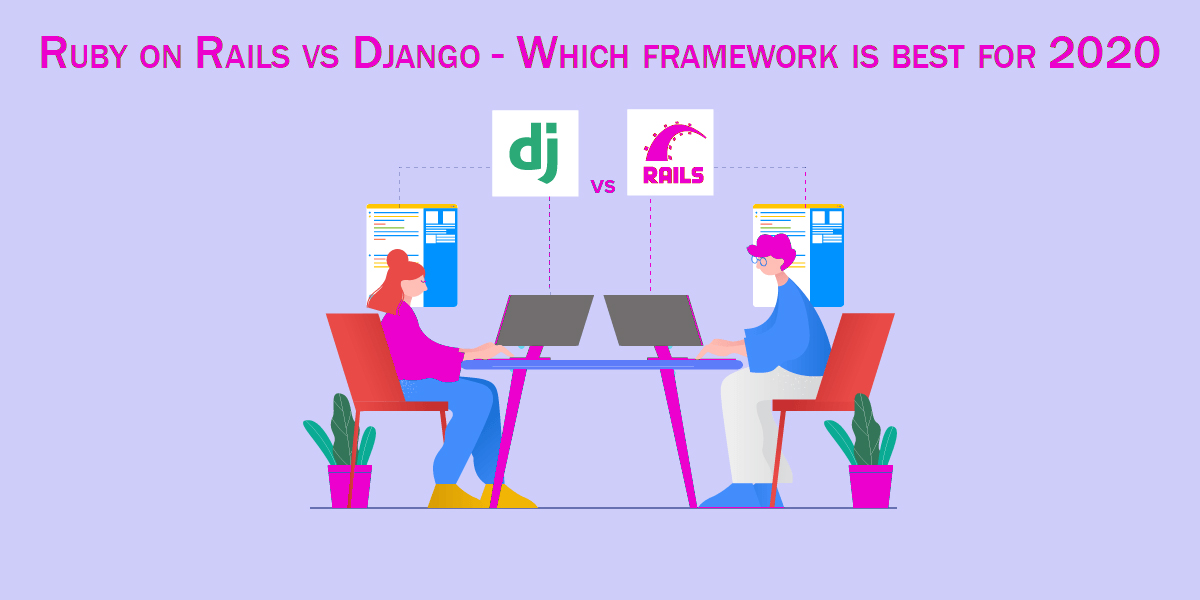 Ruby on Rails vs Django - Which framework is best for 2020