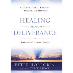 Healing Through Deliverance: The Foundation and Practice of