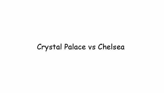 Crystal Palace vs Chelsea