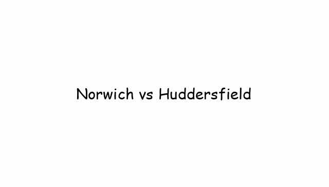 Norwich vs Huddersfield