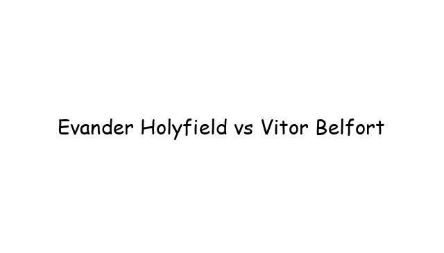 Boxing: Evander Holyfield vs Vitor Belfort