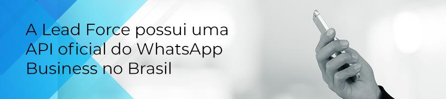 A Lead Force possui uma API oficial do WhatsApp Businne no Brasil