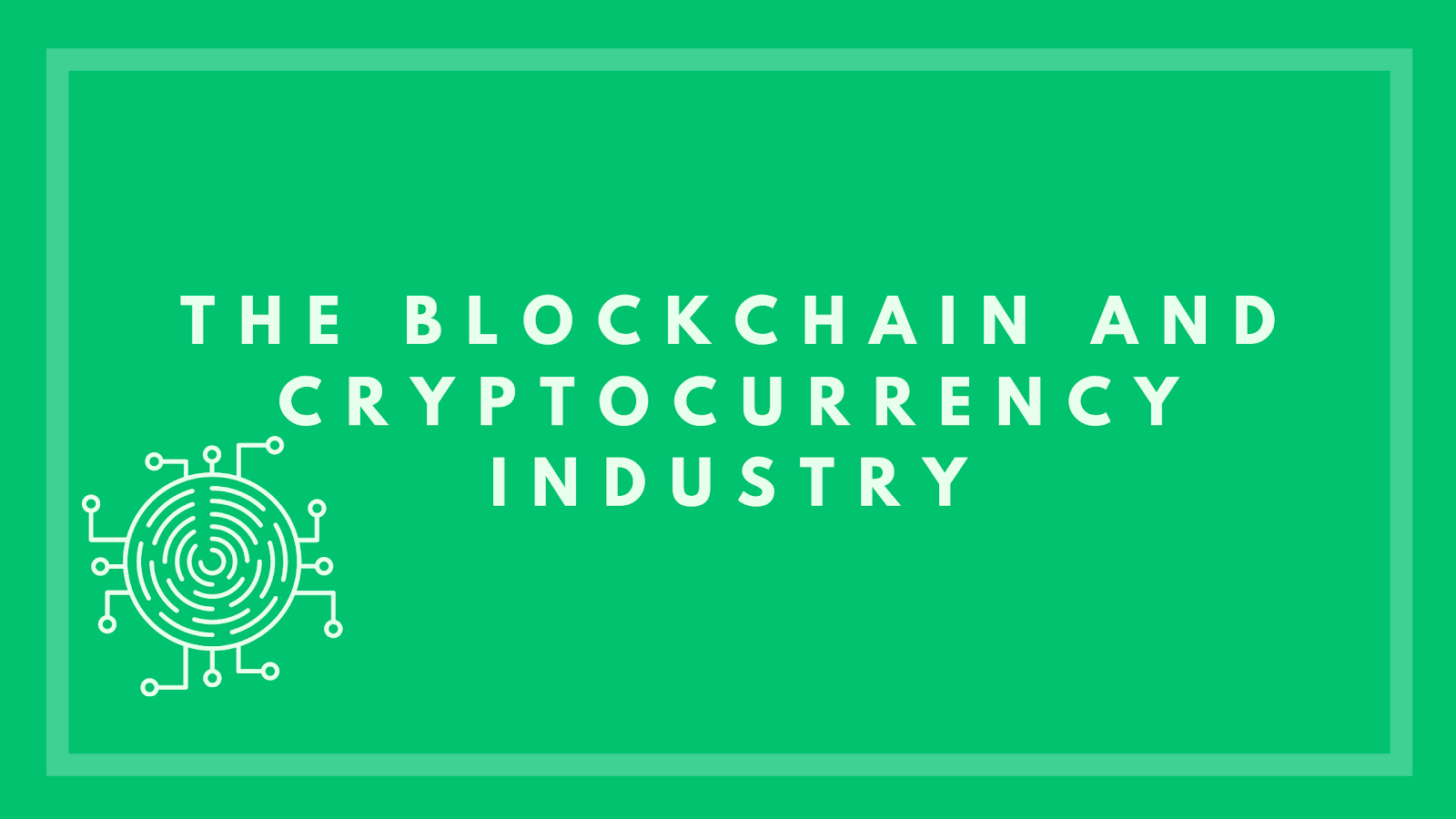 The Blockchain-Cryptocurrency Industry