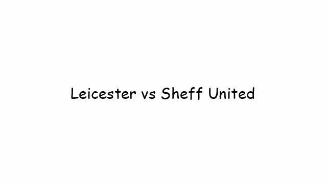 Leicester vs Sheff United
