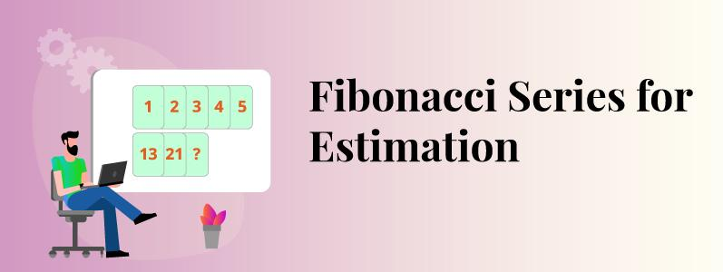 What is Fibonacci series for estimation and how it works in practice?