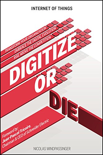 Digitize or Die: Transform your organization. Embrace the digital evolution. Rise above the competition null