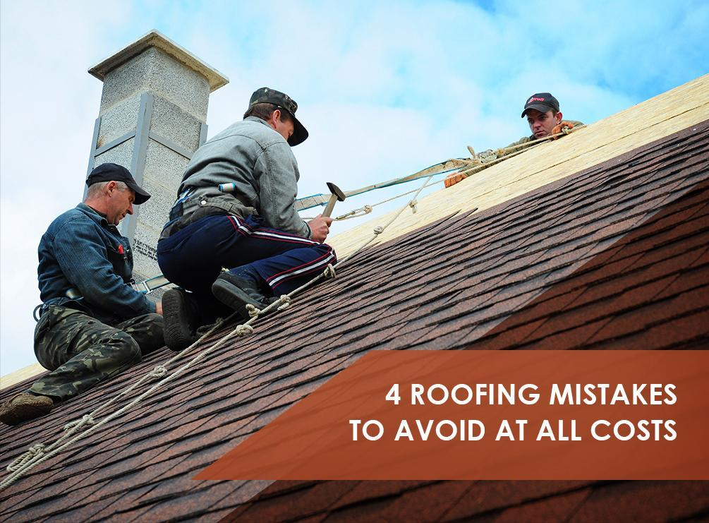 4 Roofing Mistakes To Avoid At All Costs
