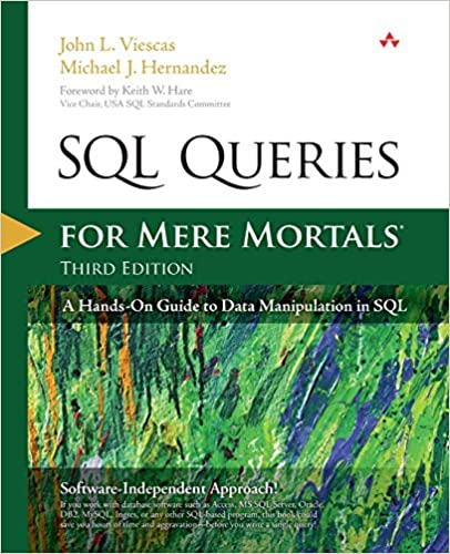 SQL Queries for Mere Mortals: A Hands-On Guide to Data Manipulation in SQL by John L. Viescas and Michael J. Hernandez