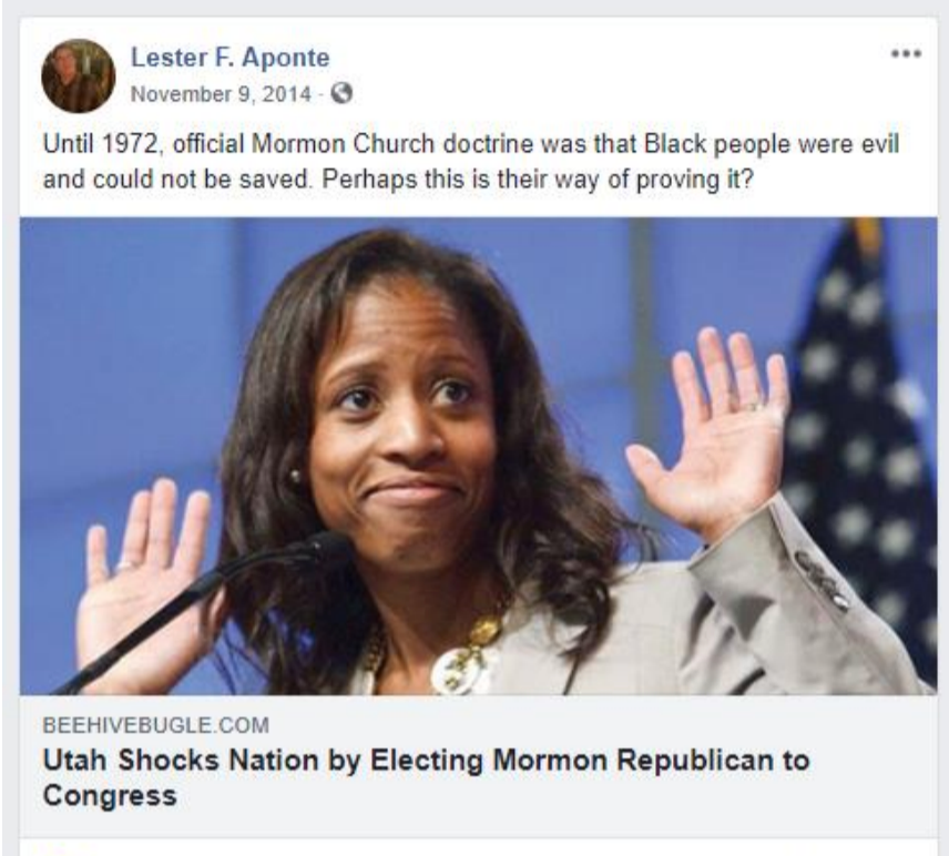 """A screenshot of a Facebook post on November 9, 2014 from Lester F. Aponte that reads: """"Until 1972, official Mormon Church doctrine was that Black people were evil and could not be saved. Perhaps this is their way of proving it"""" and a link to an article from beehivebugle.com with the headline """"Utah Shocks Nation by Electing Mormon Republican to Congress"""""""