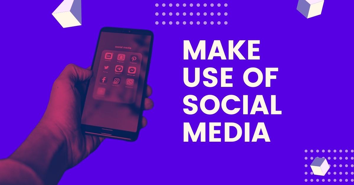 Make Use Of Social Media