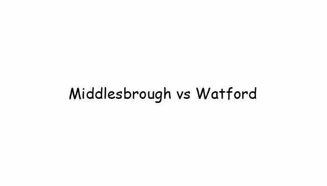 Middlesbrough vs Watford