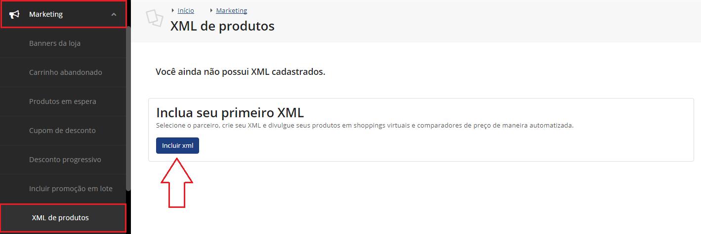 2ed0d565e ... Agora acesse em sua plataforma Tray as opções Marketing    XML de  Produtos e clique em Incluir XML