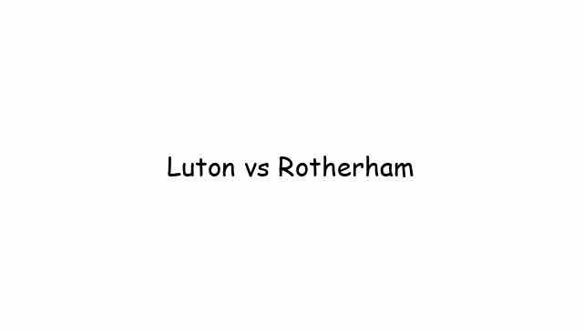 Luton vs Rotherham