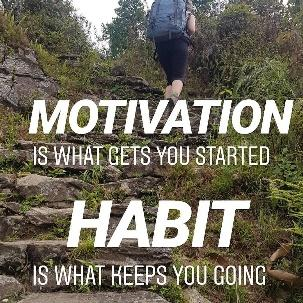 Image may contain: outdoor and nature, text that says 'MOTIVATION IS WHAT GETS YOU STARTED HABIT IS WHAT KEEPS YOU GOING'