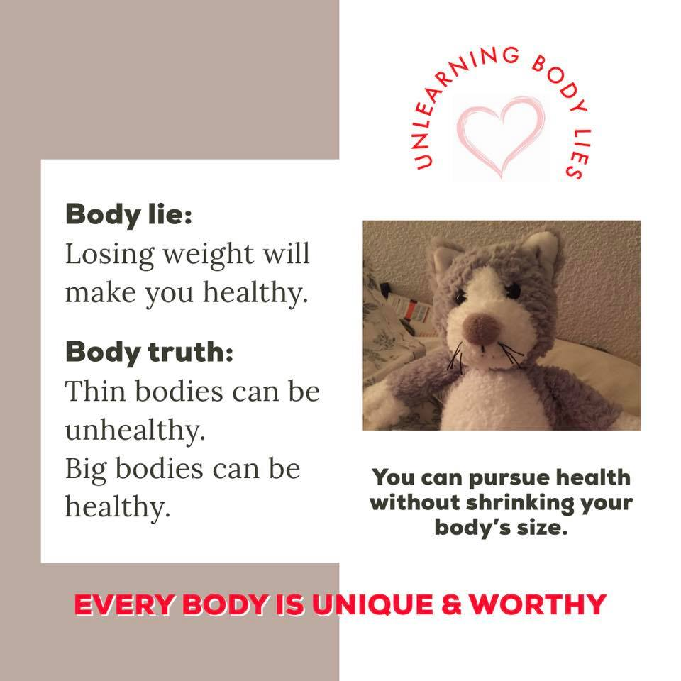 body image lie = losing weight will make you healthy; body image truth = thin bodies can be unhealthy. Big bodies can be healthy.