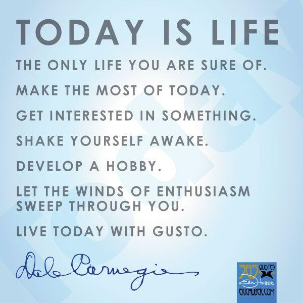 Image result for today is life the only life you're sure of