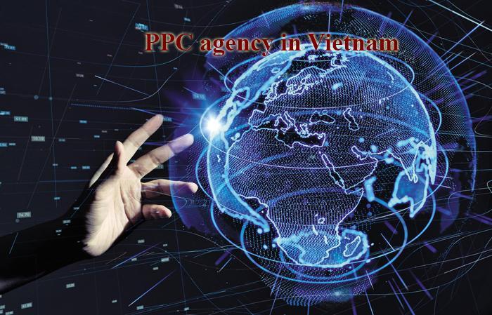 PPC agency in Vietnam cung cấp dịch vụ tốt nhất Việt Nam