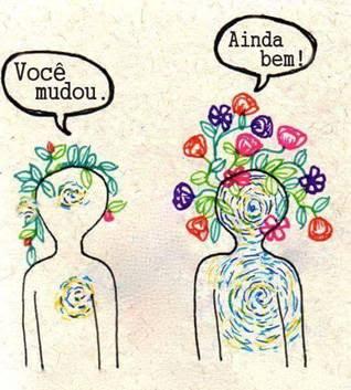 """Ilustração onde duas figuras representando pessoas conversam: """"Você mudou."""" """"ainda bem!"""""""