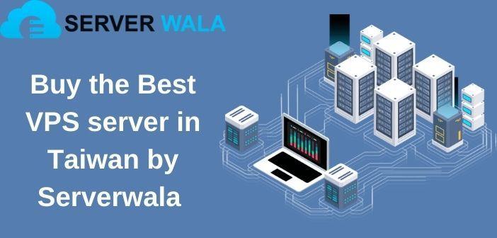 Buy the Best VPS server in Taiwan by Serverwala