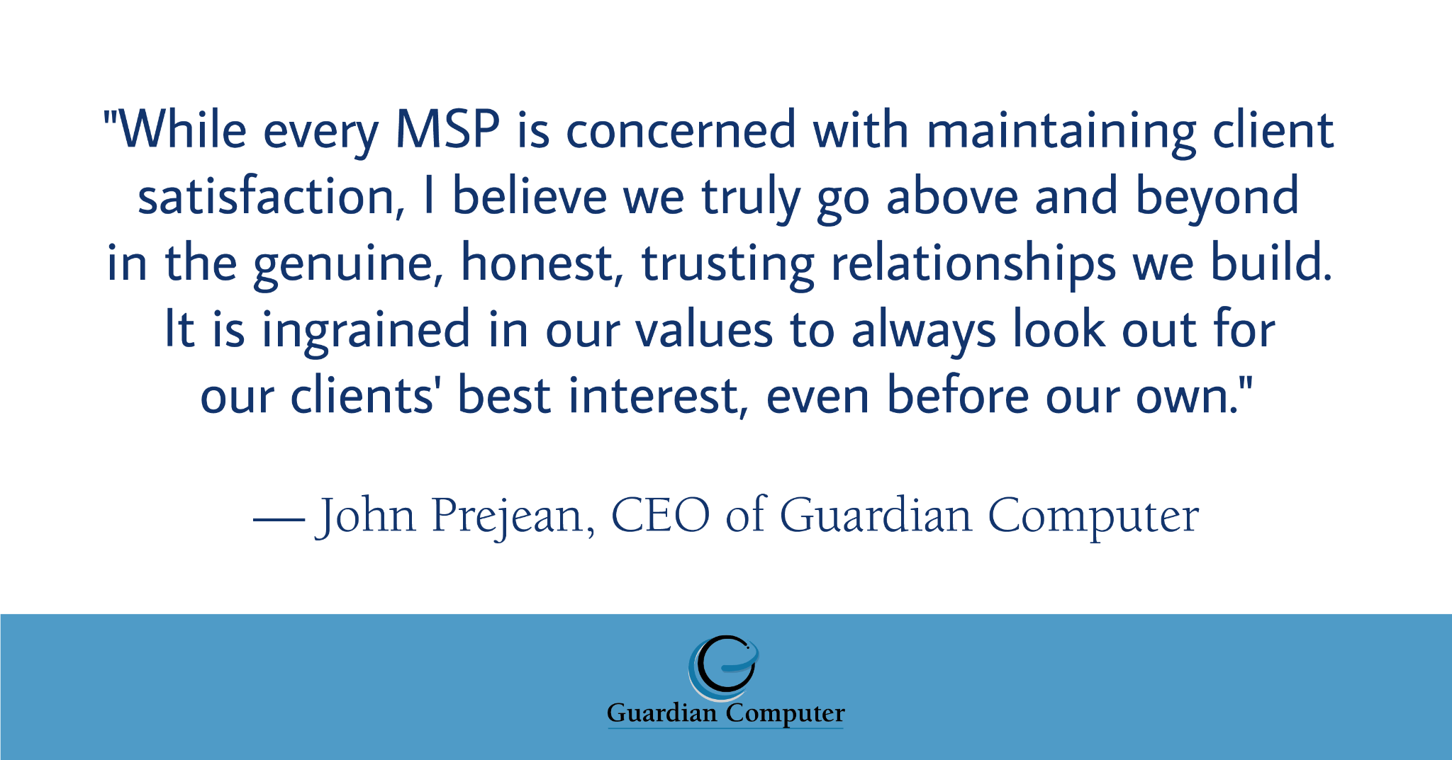 A graphic highlighting the quote below from our CEO, John Prejean, about Guardian Computer being named a 2021 MSP 501 winner.